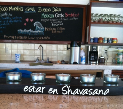 The kitchen counter at Hotelito los Suenos; breakfast menu and a reminder to be in shavasana. Yes please.